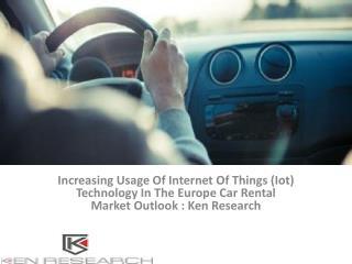 Car rental Market Research Reports, Car rental Industry Research Report, Car rental Industry Analysis : Ken Research