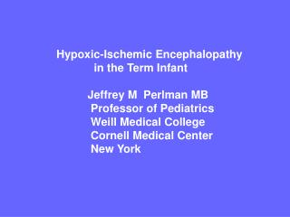 Hypoxic-Ischemic Encephalopathy                 in the Term Infant              Jeffrey M  Perlman MB               Prof