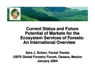 Current Status and Future 	Potential of Markets for the 	Ecosystem Services of Forests: An International Overview Sara J