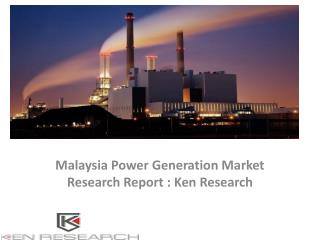 Malaysia Power Generation Market Research Report, Size, Leading Players, Analysis, Applications, Segmentation : Ken Rese