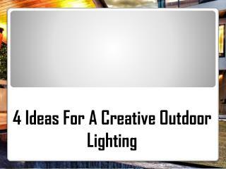 4 Ideas For A Creative Outdoor Lighting