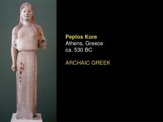 Peplos Kore Athens, Greece ca. 530 BC ARCHAIC GREEK