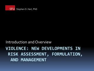 Violence: New Developments in 	Risk Assessment, Formulation, 	 and management