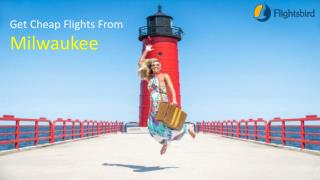 Extremely Cheap Flights from Milwaukee On Flightsbird