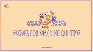 Quality Gloves for Machine Quilting - Grabaroo's