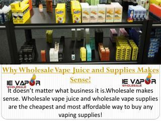 Why Wholesale Vape Juice and Supplies Makes Sense!