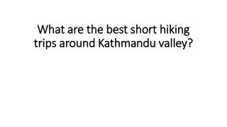 What are the best short hiking trips around Kathmandu valley?
