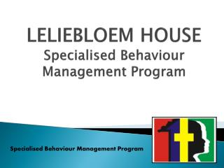 LELIEBLOEM HOUSE Specialised Behaviour Management Program