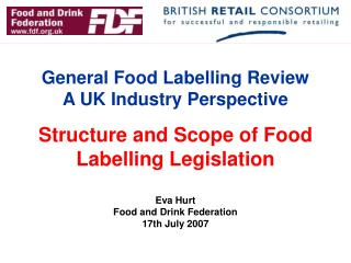 General Food Labelling Review A UK Industry Perspective Structure and Scope of Food Labelling Legislation Eva Hurt Food