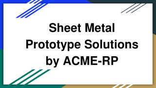 Sheet Metal Prototype Solutions by ACME RP