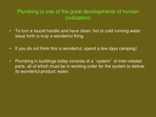 Plumbing is one of the great developments of human civilization!