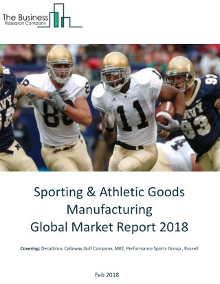 Sporting And Athletic Goods Manufacturing Global Market Report 2018