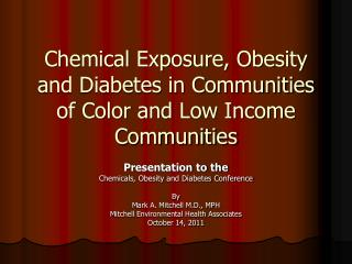 Chemical Exposure, Obesity and Diabetes in Communities of Color and Low Income Communities