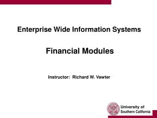 Enterprise Wide Information Systems Financial Modules  Instructor:  Richard W. Vawter