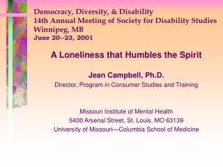 Democracy, Diversity, & Disability 14th Annual Meeting of Society for Disability Studies Winnipeg, MB June 20--23, 2