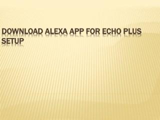 Downloa Alexa app for Echo Plus Setup