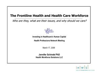 The Frontline Health and Health Care Workforce Who are they, what are their issues, and why should we care? Investing in