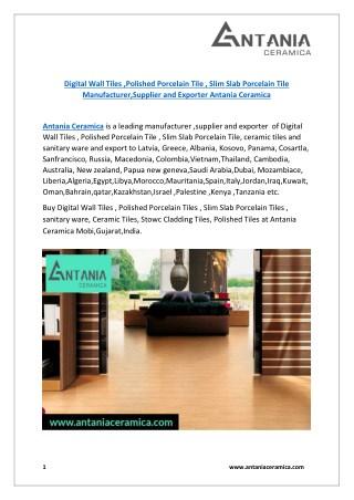 Digital Wall Tiles, Polished Porcelain Tiles , Slim Slab Porcelain Tiles manufacturer ,supplier and exporter: Antania Ce