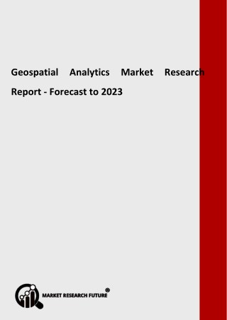 Geospatial Analytics Market by Type, Applications, Deployment, Trends & Demands - Global Forecast to 2023