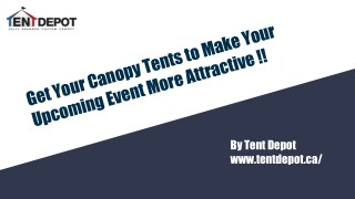 Get Your Canopy Tents to Make Your Upcoming Event More Attractive !!
