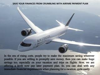 SAVE YOUR FINANCES FROM CRUMBLING WITH AIRFARE PAYMENT PLAN