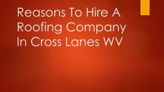 Reasons To Hire A Roofing Company In Cross Lanes WV
