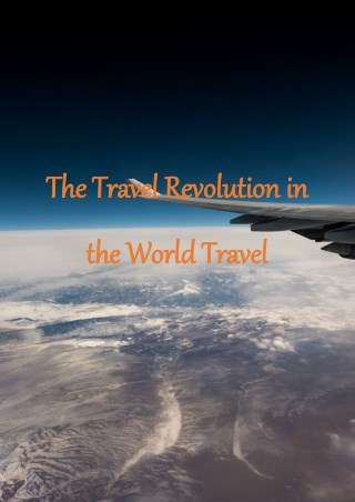 The Travel Revolution in the World Travel