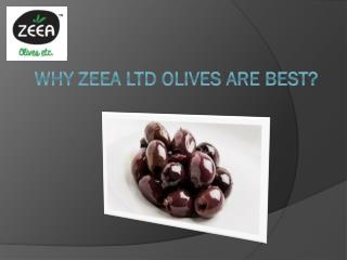 Why Zeea Ltd Olives are Best?