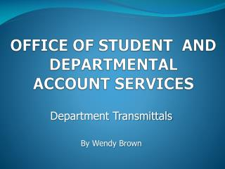 OFFICE OF STUDENT  AND DEPARTMENTAL ACCOUNT SERVICES