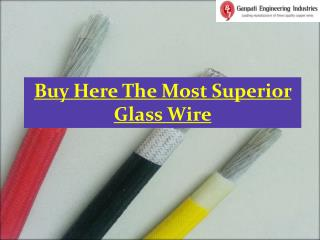 Buy Here the Most Superior Glass Wire