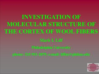 INVESTIGATION OF MOLECULAR STRUCTURE OF THE CORTEX OF WOOL FIBERS Mark I. Liff Philadelphia University phone: 215 951-28