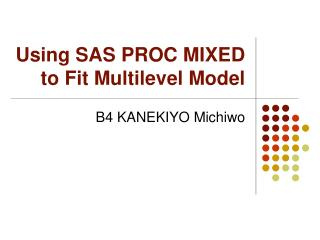 Using SAS PROC MIXED to Fit Multilevel Model