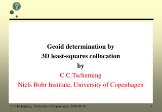 Geoid determination by  3D least-squares collocation by C.C.Tscherning Niels Bohr Institute, University of Copenhagen
