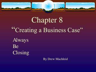 "Chapter 8 "" Creating a Business Case"""