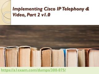 Latest Cisco 300-075 exam dumps