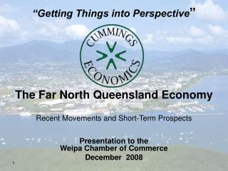The Far North Queensland Economy Recent Movements and Short-Term Prospects Presentation to the  Weipa Chamber of Commerc