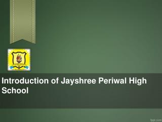 Introduction of Jayshree Periwal High School