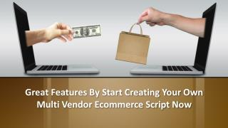 Great Features By Start Creating Your Own Multi Vendor Ecommerce Script Now