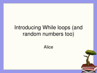 Introducing While loops (and random numbers too)