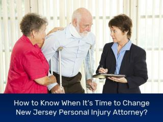 How to Know When It's Time to Change New Jersey Personal Injury Attorney?