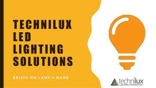 Technilux LED Lighting Solutions - Briefs On Lamps Name