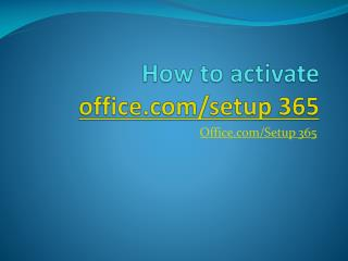 How to activate office.com/setup 365