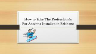 How to Hire The Professionals For Antenna Installation Brisbane