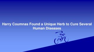 Harry Coumnas Found a Unique Herb to Cure Several Human Diseases