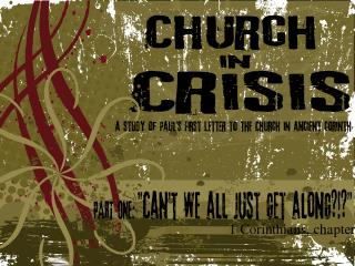 CHURCH IN CRISIS: A STUDY OF FIRST CORINTHIANS