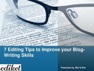 7 Editing Tips to Improve your Blog-Writing Skills
