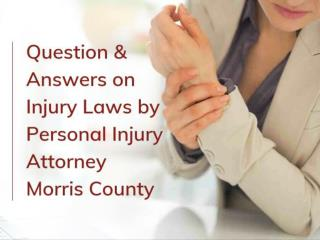 Question & Answers on Injury Laws by Personal Injury Attorney Morris County