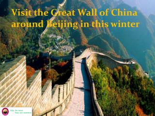 Visit the great wall of china around beijing in this winter
