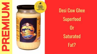 Desi Cow Ghee : superfood or saturated fat?