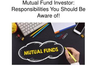 Mutual Fund Investor: Responsibilities You Should Be Aware of!